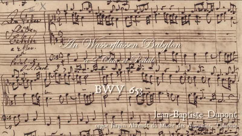 653 J S Bach Chorale prelude An Wasserflüssen Babylon Leipzig Chorales 3 18 BWV 653 Jean Baptiste Dupont organ