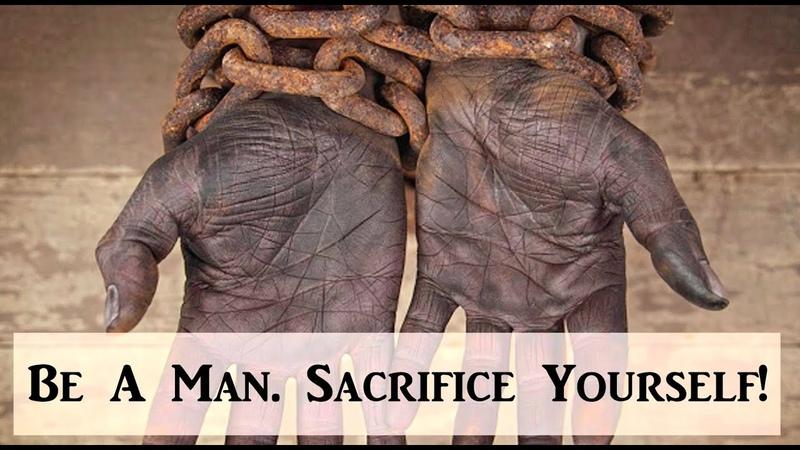 Be A Man Sacrifice Yourself Response to Prager U