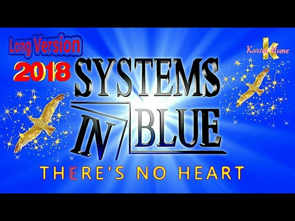 SYSTEMS IN BLUE - NEW 2018 - Theres No Heart - LONG VERSION MIX