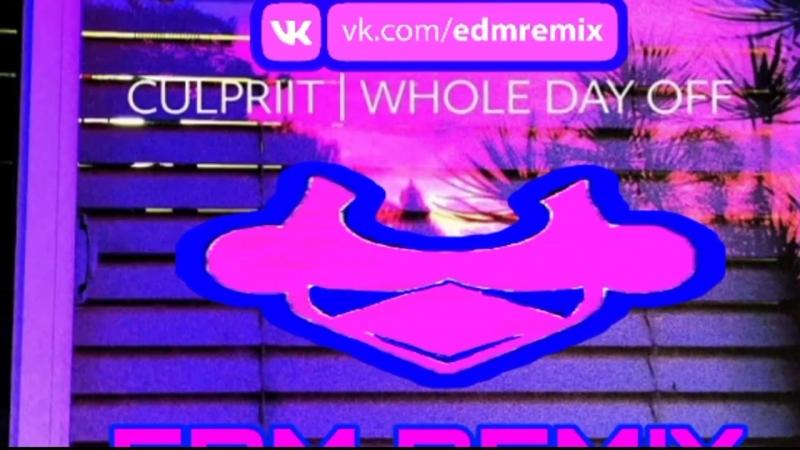 Culpriit - Whole Day Off (LARNEL W EDM REMIX)