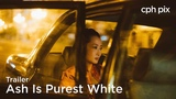 Ash Is Purest White Trailer | CPH PIX 2018