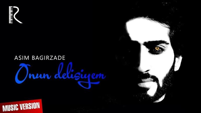 Asim Bagirzade - Onun delisiyem | Асим Багирзаде - Онун делисийем (music version)