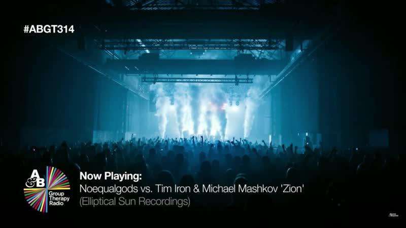 Noequalgods vs Tim Iron Michael Mashkov - Zion [Elliptical Sun Recordings] (Group Thrapy 314)