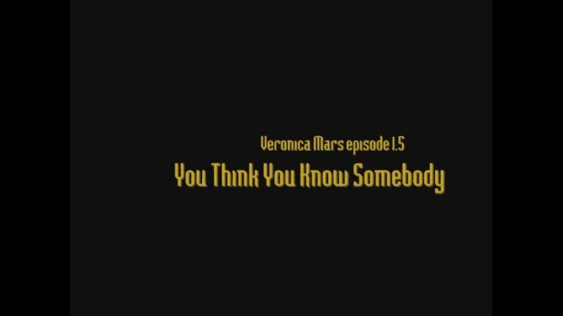 Клип Вероника Марс-You Think You Know Somebody