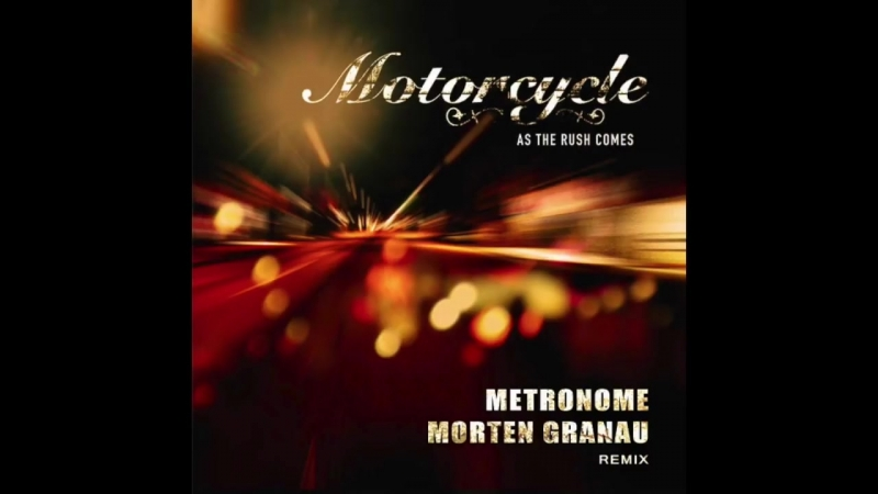 Motorcycle - As The Rush Comes (Metronome Morten Granau Remix)