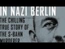 In Nazi Berlin The S Bahn Murderer