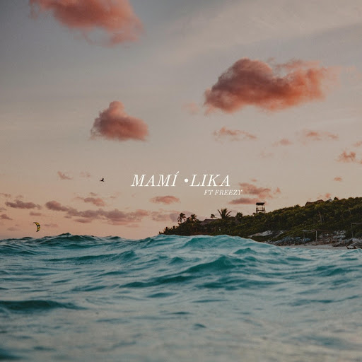 lika альбом Mamí (feat. Freezy)