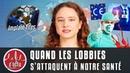 QUAND LES LOBBIES S'ATTAQUENT À NOTRE SANTÉ
