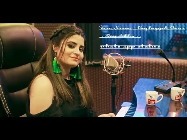 Ek Duje Ka Sath Kabhi Na Chodenge Tere_Naam_-_Unplugged_Cover__Deepshikha_Whatsapp_status