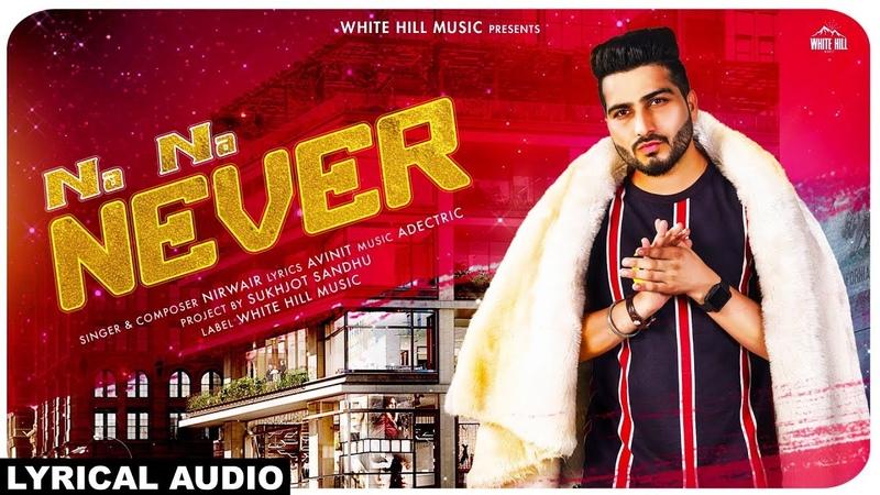 Na Na Never (Lyrical Audio) Nirwair ft. Adectric | New Punjabi Song 2018 | White Hill Music