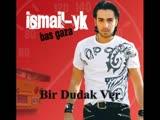 IsmaiL YK - Bir Dudak Ver.mp4