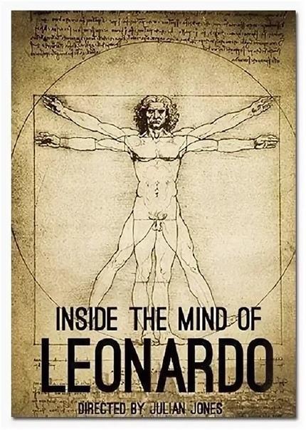 «Истинный Леонардо» / Внутри разума Леонардо / Разум Леонардо да Винчи (2013) Картина основана на личных дневниках художника и раскрывает зрителю многогранный образ живописца, скульптора,