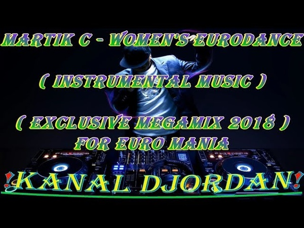 Martik C Women`s Eurodance Instrumental Music Exclusive Megamix 2018 For Euro Mania