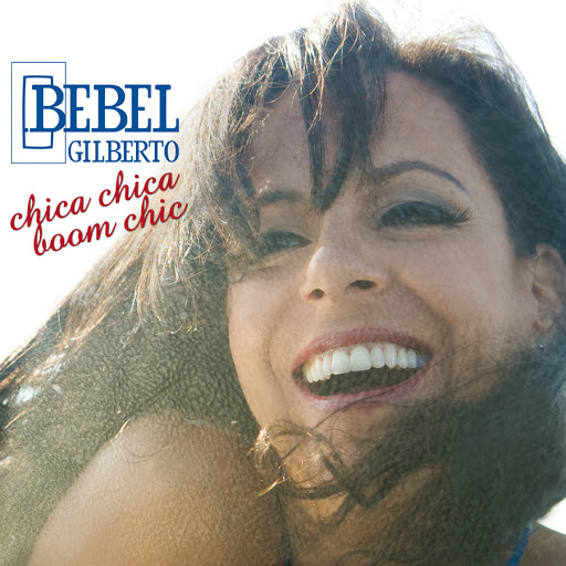 Bebel Gilberto альбом Chica Chica Boom Chic