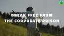 Break Free From The Corporate Prison