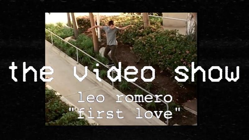 The Video Show | Leo Romero | First Love | TransWorld Skateboarding | S1 E3