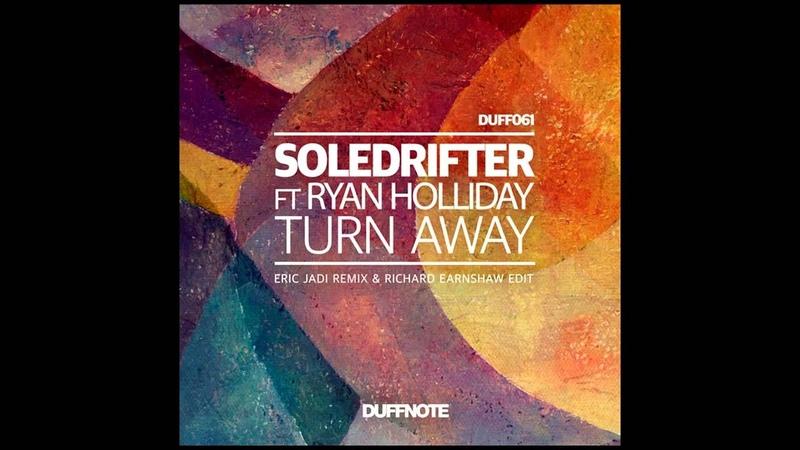Soledrifter Ft Ryan Holliday - Turn Away (Earnshaw V Jadi Re Edit)