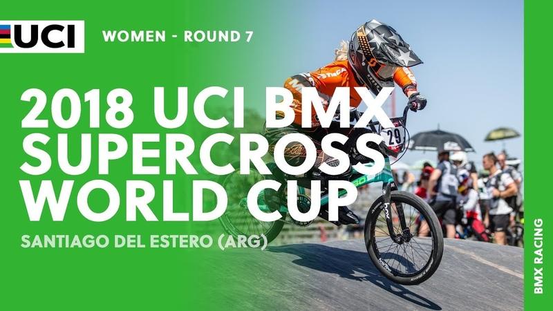 2018 UCI BMX SX World Cup - Santiago del Estero (ARG) / Women Round 7