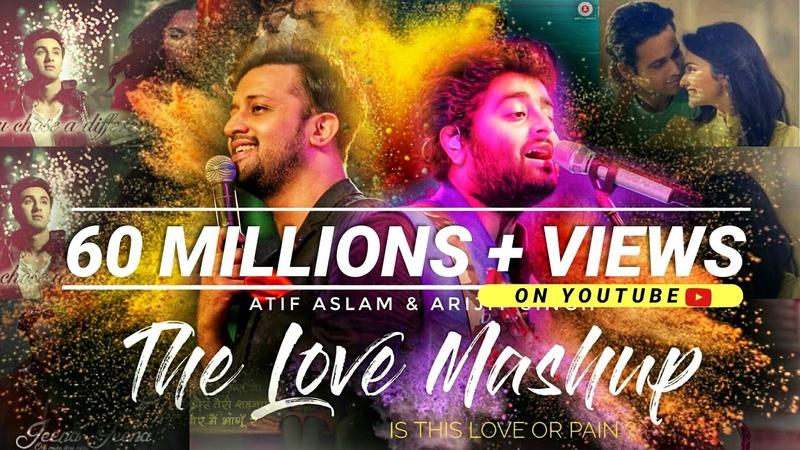 The Love Mashup - Atif Aslam Arijit Singh 2018 | By DJ RHN ROHAN | Is this love or pain