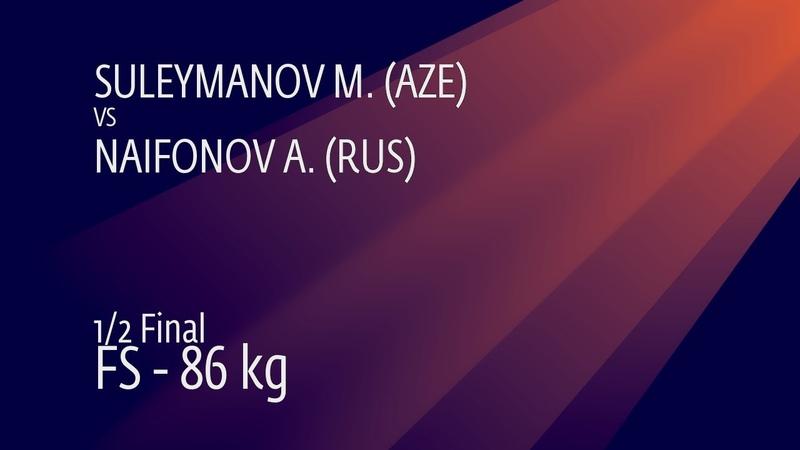 1/2 FS - 86 kg: M. SULEYMANOV (AZE) v. A. NAIFONOV (RUS)