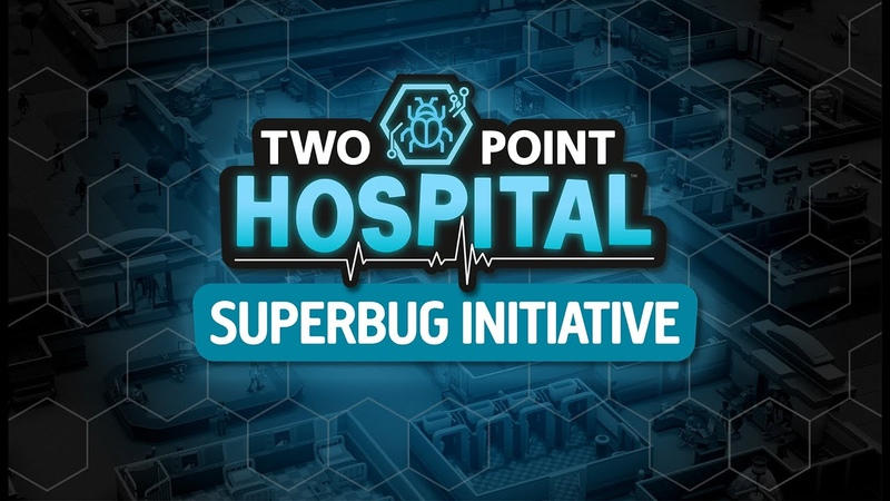 The Superbug Initiative A new, free update for Two Point Hospital [PEGI UK]