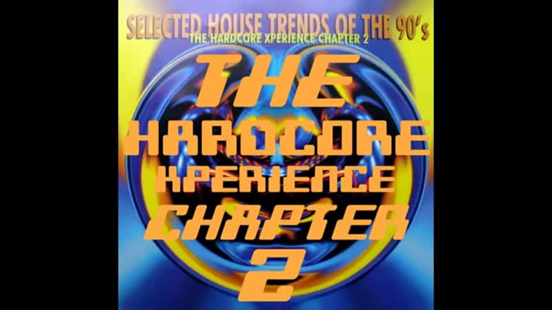 THE HARDCORE XPERIENCE CHAPTER 2 [FULL ALBUM 5418 MIN] HD HQ HIGH QUALITY