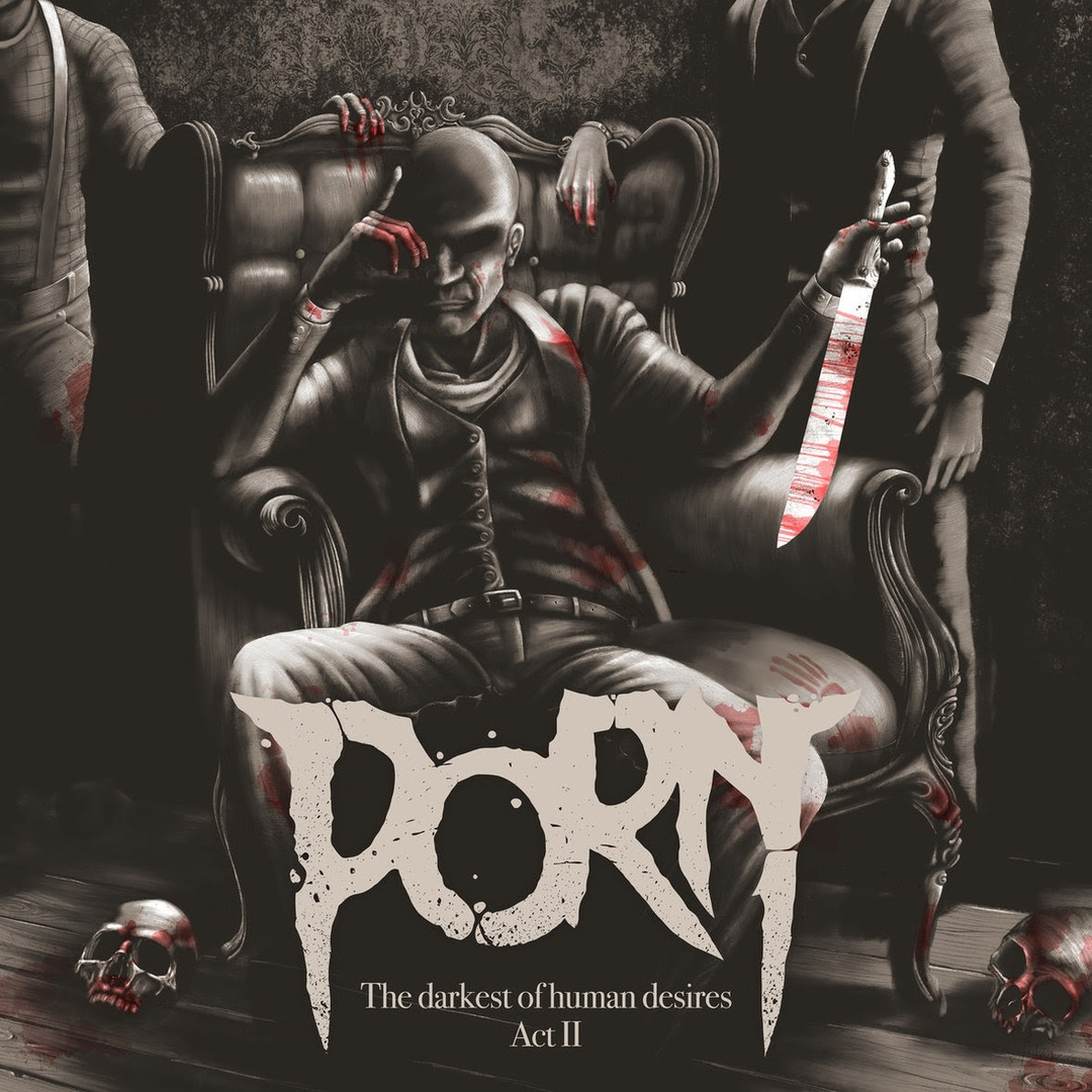 PORN - The Darkest Of Human Desires Act II