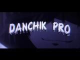 Интро моему лучшему другу Danchik Pro.mp4