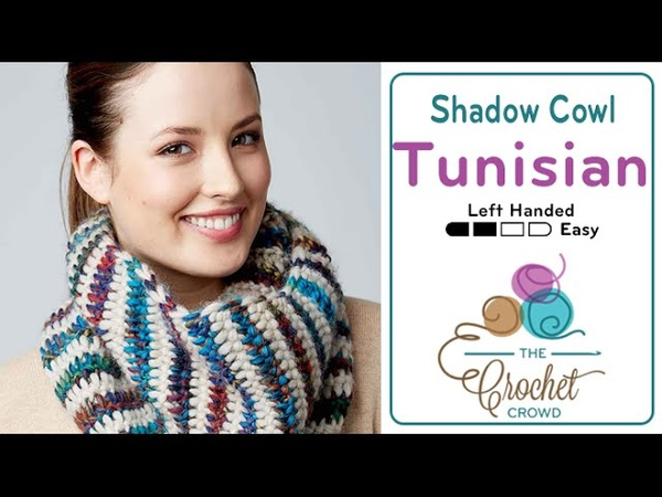 How to Tunisian Crochet A Cowl Shadow Stitch Cowl Left Handed
