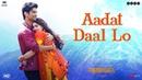 Kedarnath | Aadat Daal Lo | Sushant Singh Rajput | Sara Ali Khan | Abhishek K | 7th December