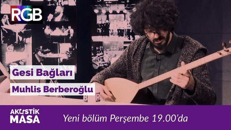 Bozlak Açışı ile Gesi Bağları'na muhteşem Muhlis Berberoğlu yorumu Burakhan Nur akustikmasa