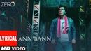 ZERO: Ann Bann Lyrical video   Shah Rukh Khan, Katrina Kaif, Anushka Sharma   Kunal Ganjawala