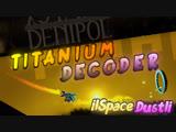 Titanium DeCoder | iISpaceDustIi | Level from my best friend! | VERY EPIC LEVEL!