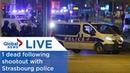 LIVE: Strasbourg police shootout leaves 1 dead - YouTube