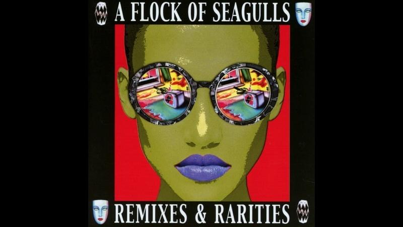 A Flock Of Seagulls - Remixes Rarities
