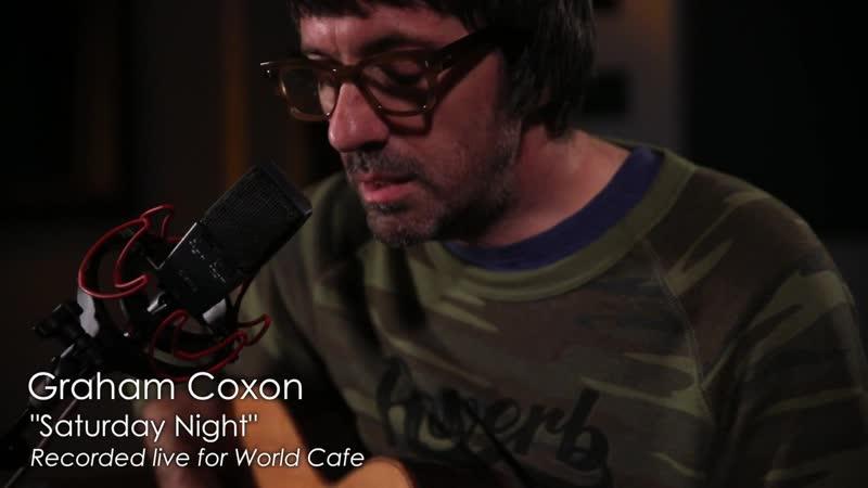 Graham Coxon - Saturday Night (Recorded Live for World Cafe)
