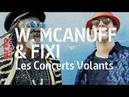 Winston Mcanuff Fixi live @ Les Concerts Volants Full Show HiRes ARTE Concert