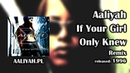 Aaliyah - If Your Girl Only Knew (Remix) [