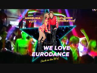 Angelika Yutt & Vladimir Stankevich - We love Eurodance (back in the 90's)