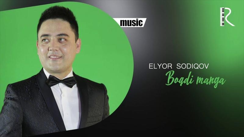 Elyor Sodiqov - Boqdi manga | Элёр Содиков - Бокди манга (music version)