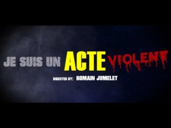 Je suis un ACTE VIOLENT