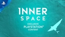 InnerSpace - Exclusive Additional Content   PS4