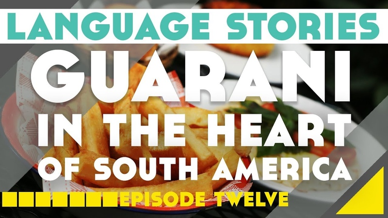 Guarani In The Heart of South America Language Stories Episode 12║Lindsay Does Languages Video