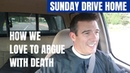 Sunday Drive Home: How We Love to Argue with Death
