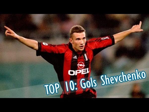 Top 10 Gols Shevchenko