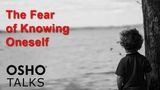 OSHO The Fear of Knowing Oneself ...