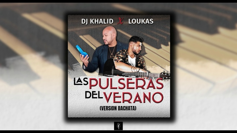 Las Pulseras del verano - Dj Khalid Loukas (Version Bachata)