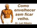 As pessoas que esqueceram de morrer e como envelhecer sem ficar velho Dr. Lair Ribeiro