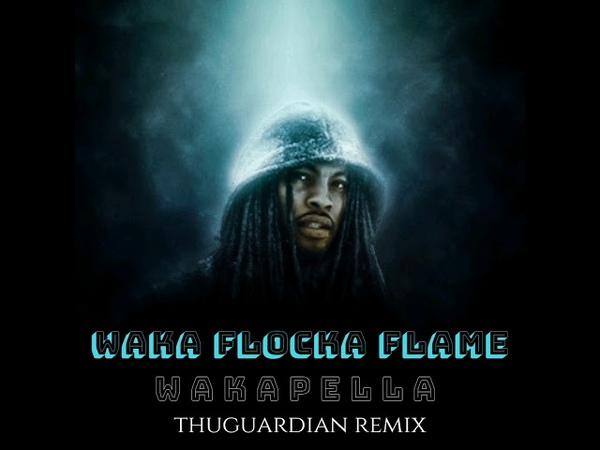 Waka Flocka Flame — Wakapella (THUGUARDIAN Remix)