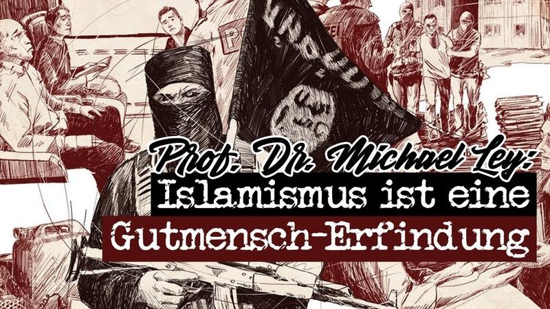 Prof Dr Michael Ley Islamismus ist eine Gutmensch Erfindung